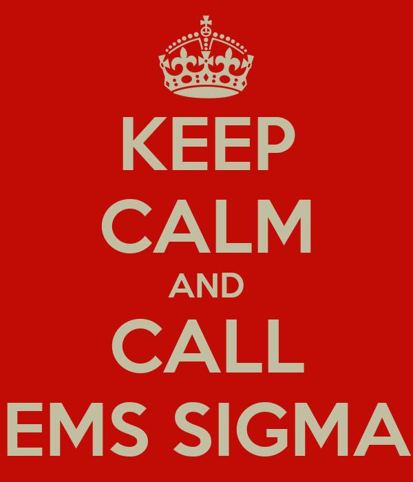KEEP CALM AND CALL EMS SIGMA