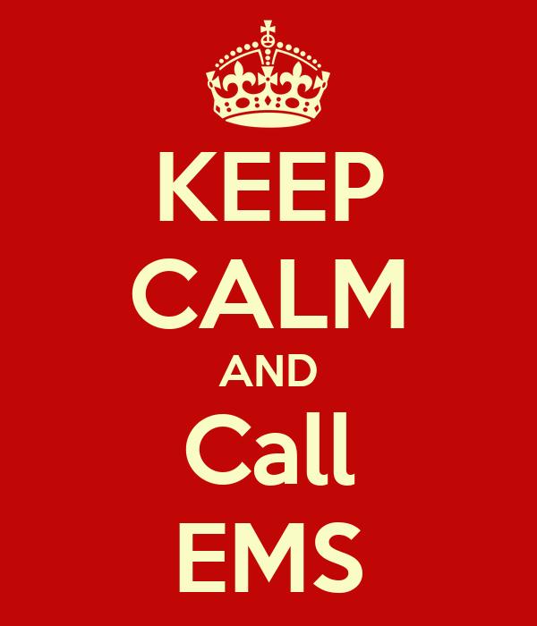 KEEP CALM AND Call EMS