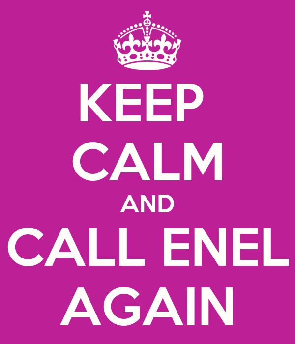 KEEP  CALM AND CALL ENEL AGAIN
