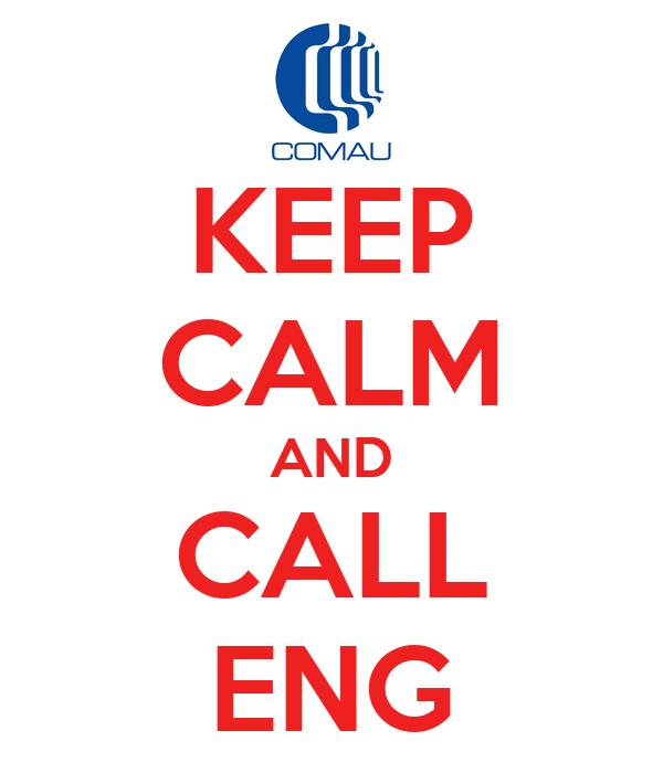 KEEP CALM AND CALL ENG