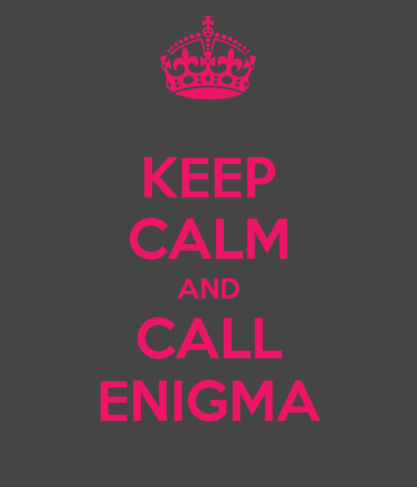 KEEP CALM AND CALL ENIGMA