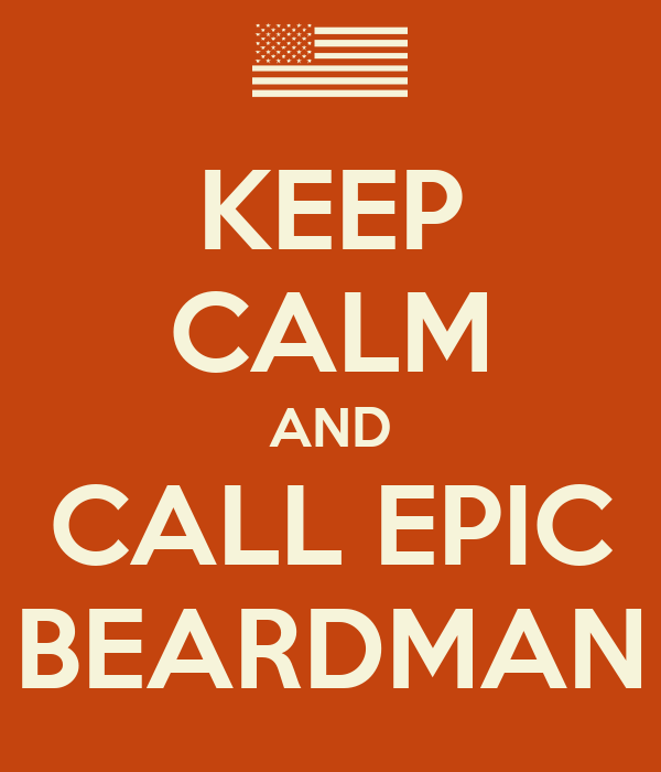 KEEP CALM AND CALL EPIC BEARDMAN