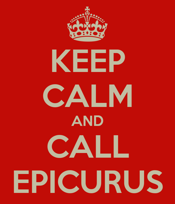 KEEP CALM AND CALL EPICURUS