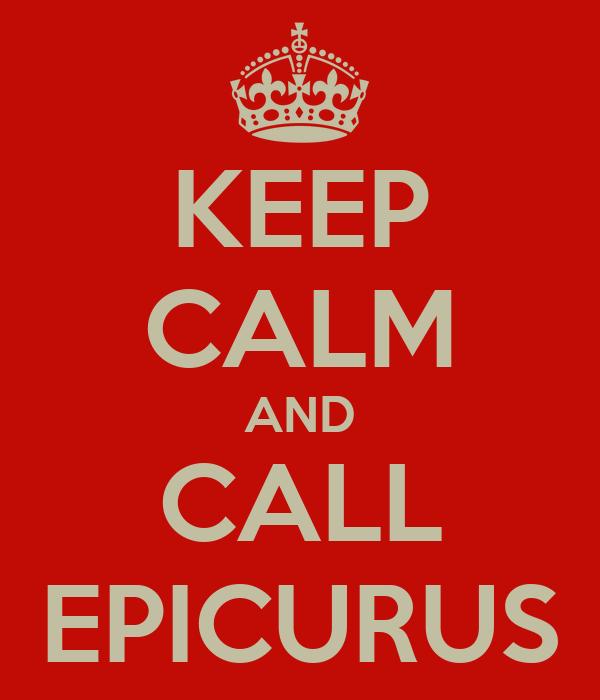 KEEP CALM AND CALL EPICURUS