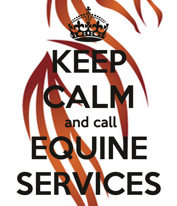 KEEP CALM  and call EQUINE SERVICES
