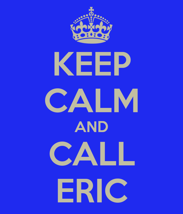 KEEP CALM AND CALL ERIC
