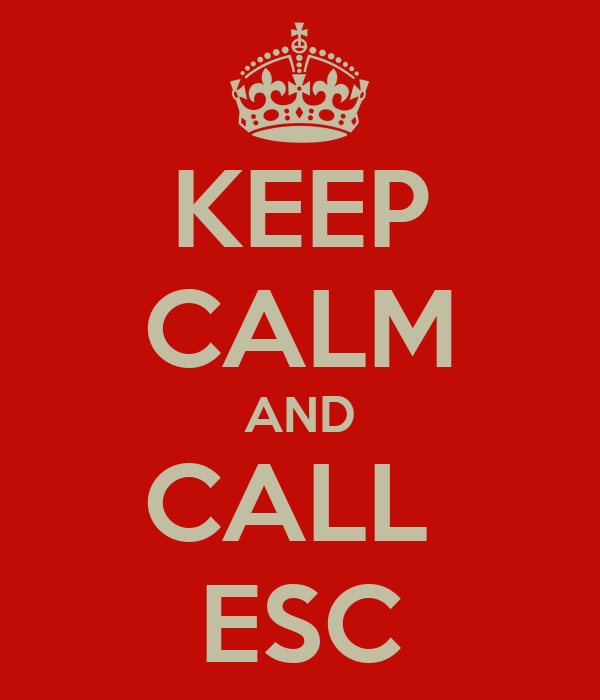KEEP CALM AND CALL  ESC