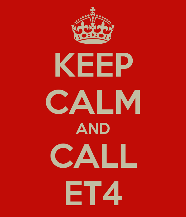 KEEP CALM AND CALL ET4