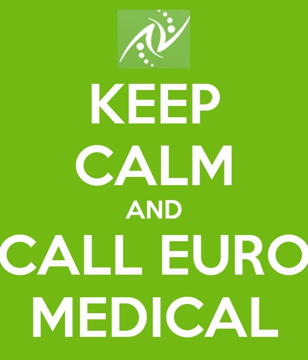 KEEP CALM AND CALL EURO MEDICAL