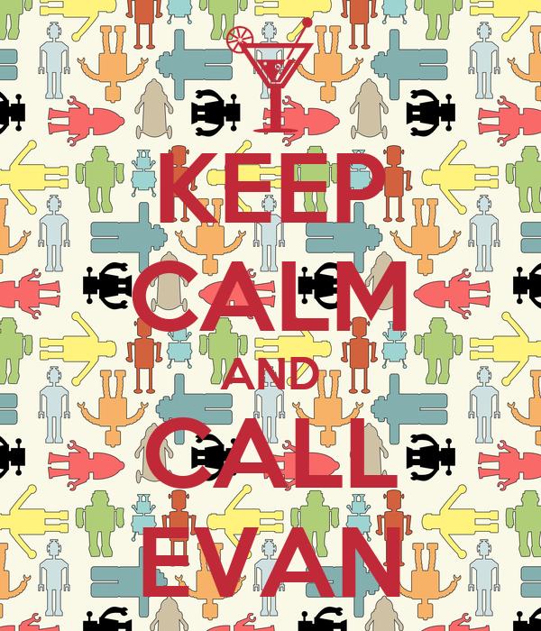 KEEP CALM AND CALL EVAN