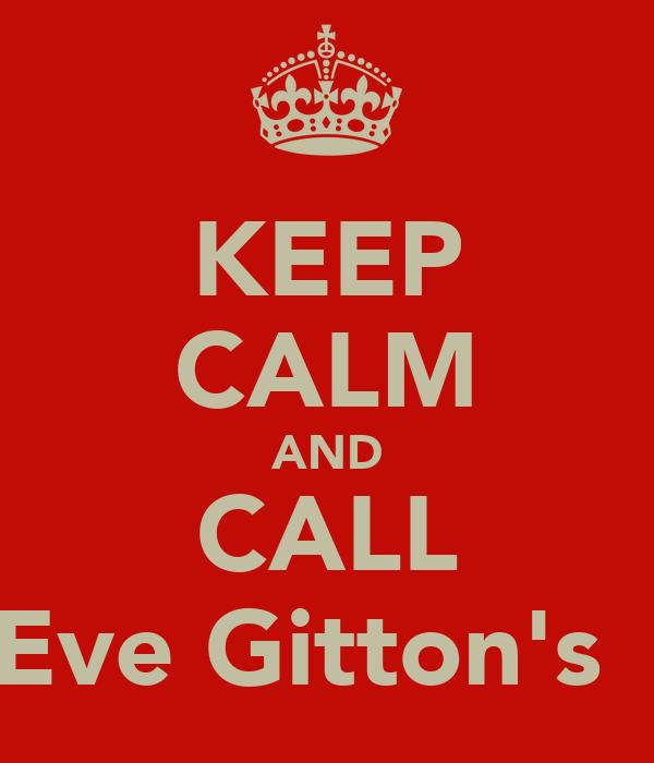 KEEP CALM AND CALL Eve Gitton's