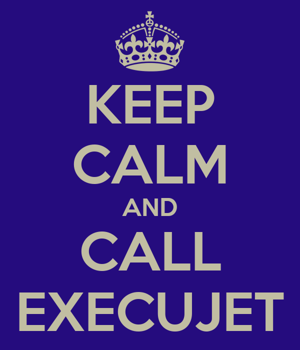 KEEP CALM AND CALL EXECUJET