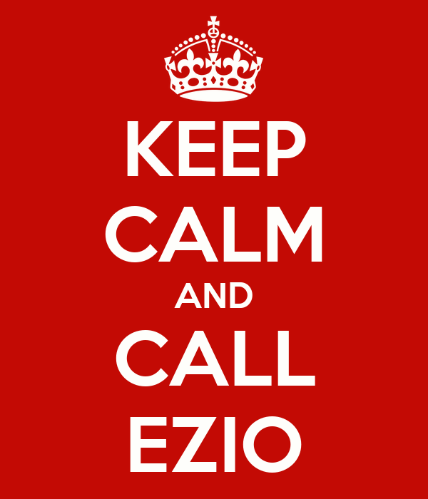 KEEP CALM AND CALL EZIO