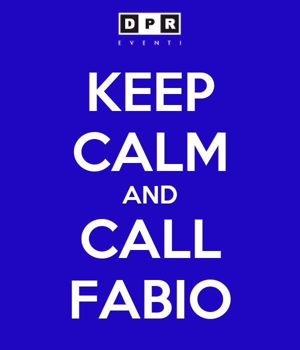 KEEP CALM AND CALL FABIO