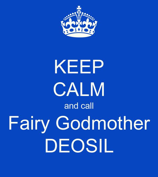 KEEP CALM and call Fairy Godmother DEOSIL