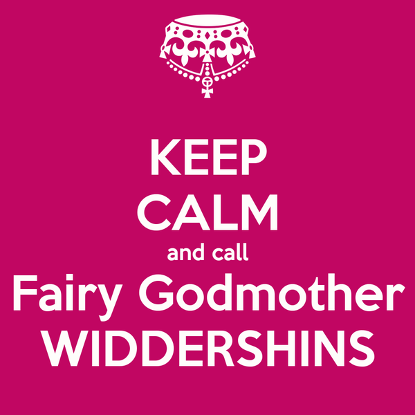 KEEP CALM and call Fairy Godmother WIDDERSHINS
