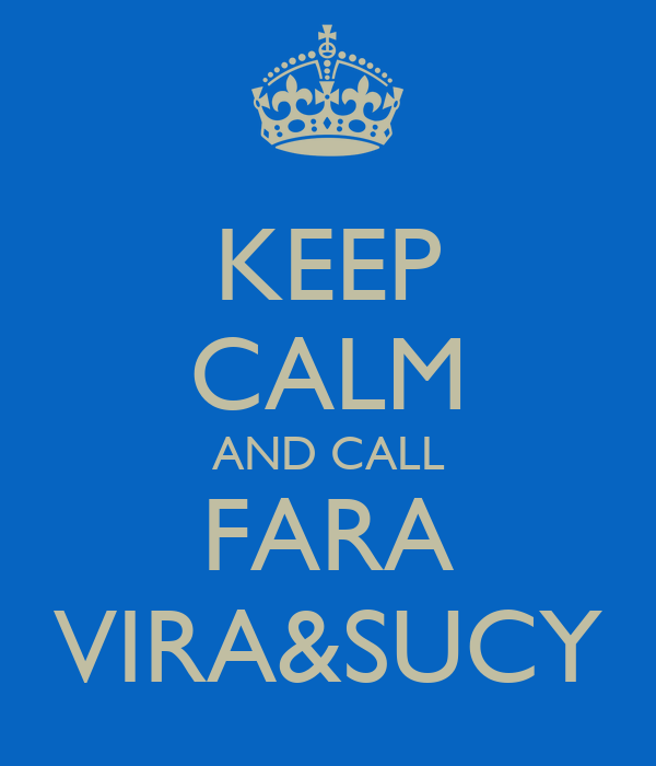 KEEP CALM AND CALL FARA VIRA&SUCY