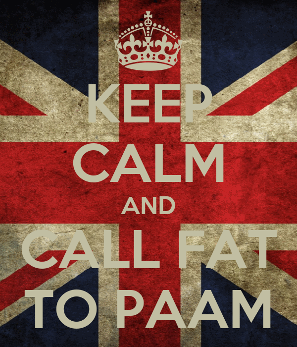 KEEP CALM AND CALL FAT TO PAAM