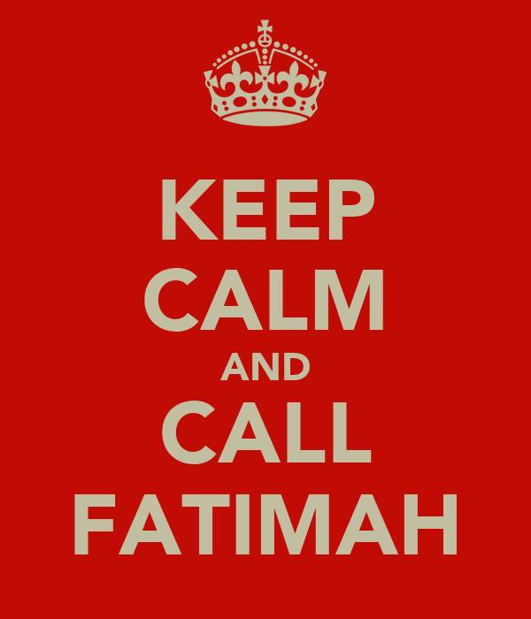 KEEP CALM AND CALL FATIMAH