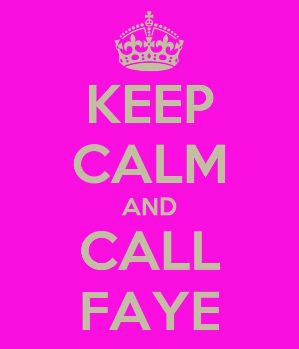 KEEP CALM AND CALL FAYE