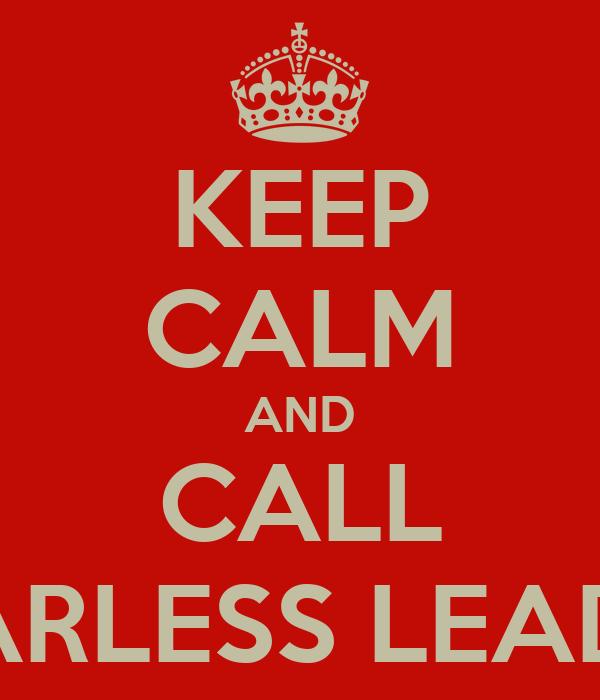 KEEP CALM AND CALL FEARLESS LEADER