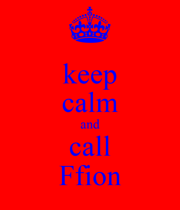 keep calm and call Ffion
