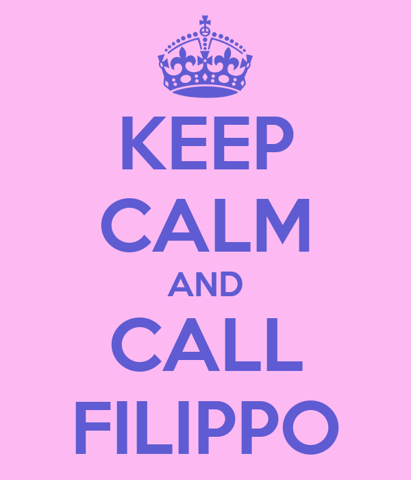 KEEP CALM AND CALL FILIPPO