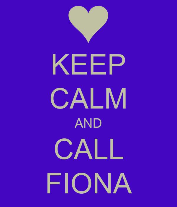 KEEP CALM AND CALL FIONA