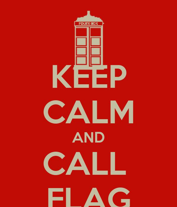 KEEP CALM AND CALL  FLAG