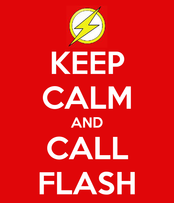 KEEP CALM AND CALL FLASH