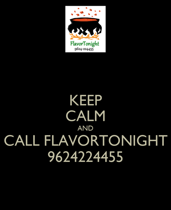 KEEP CALM AND CALL FLAVORTONIGHT 9624224455
