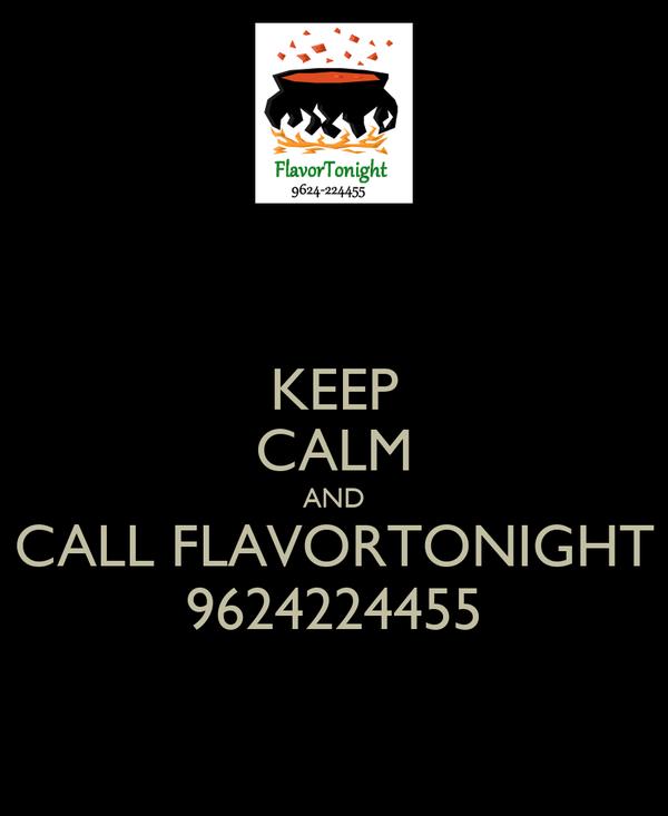 KEEP CALM AND CALL FLAVORTONIGHT 9624224455