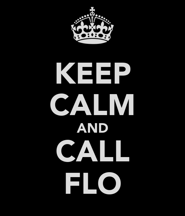 KEEP CALM AND CALL FLO