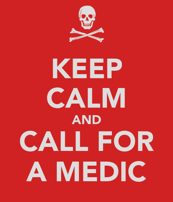KEEP CALM AND CALL FOR A MEDIC