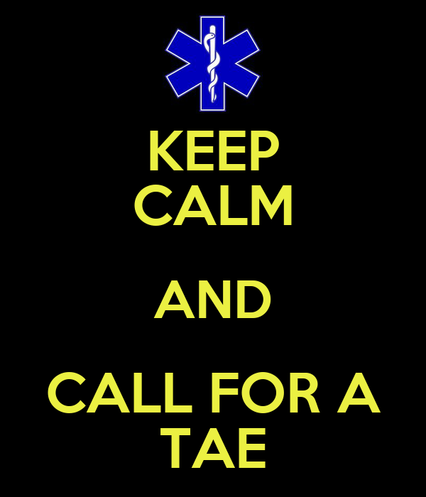 KEEP CALM AND CALL FOR A TAE