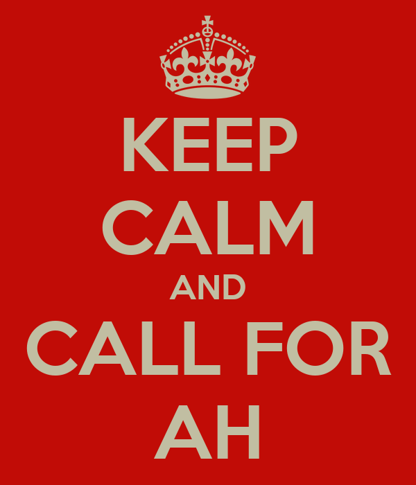 KEEP CALM AND CALL FOR AH