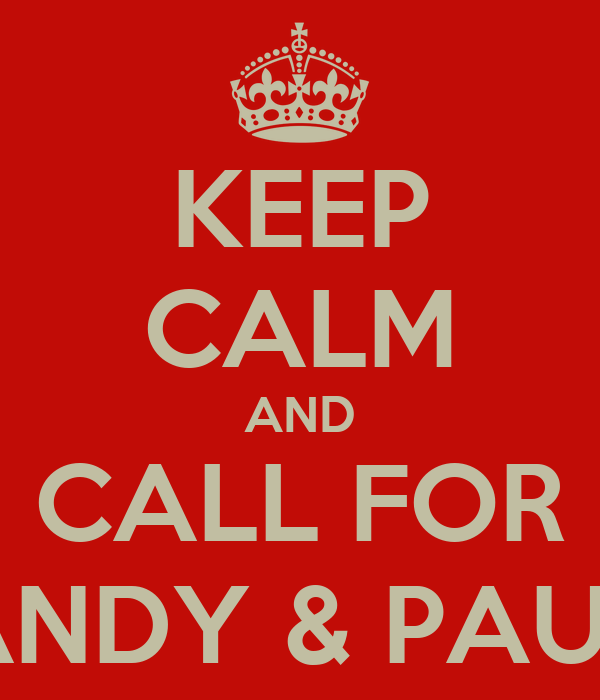 KEEP CALM AND CALL FOR ANDY & PAUL