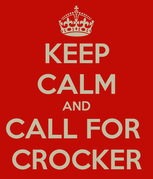 KEEP CALM AND CALL FOR  CROCKER