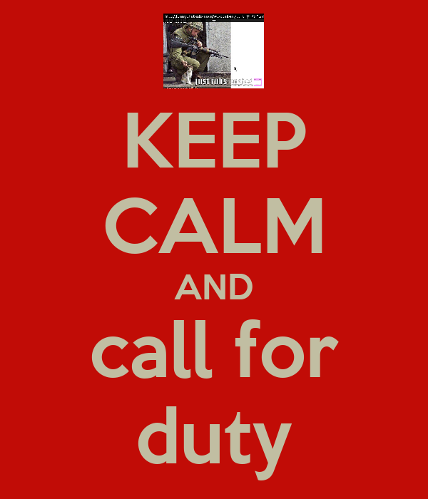 KEEP CALM AND call for duty