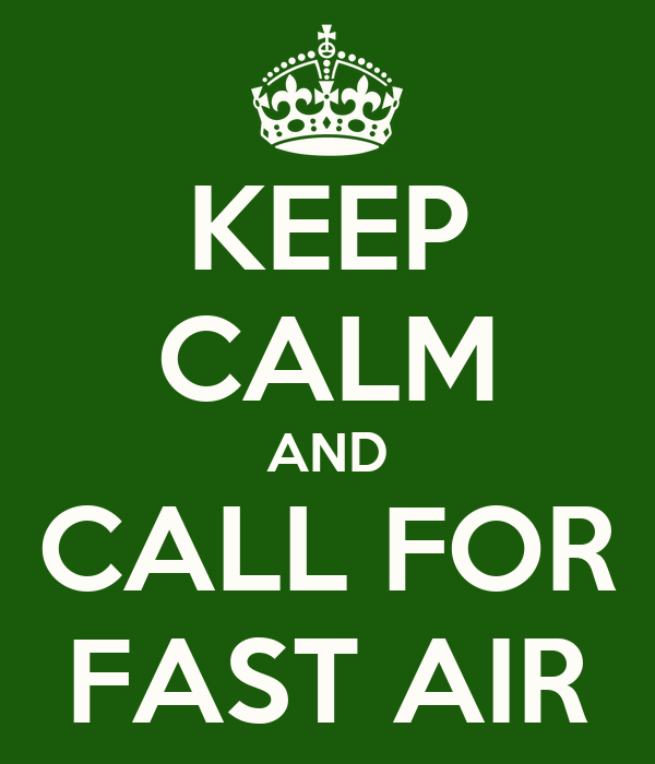 KEEP CALM AND CALL FOR FAST AIR