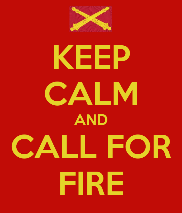 KEEP CALM AND CALL FOR FIRE