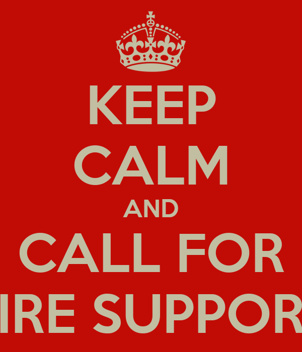 KEEP CALM AND CALL FOR FIRE SUPPORT