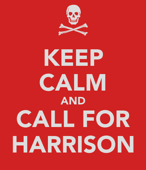 KEEP CALM AND CALL FOR HARRISON