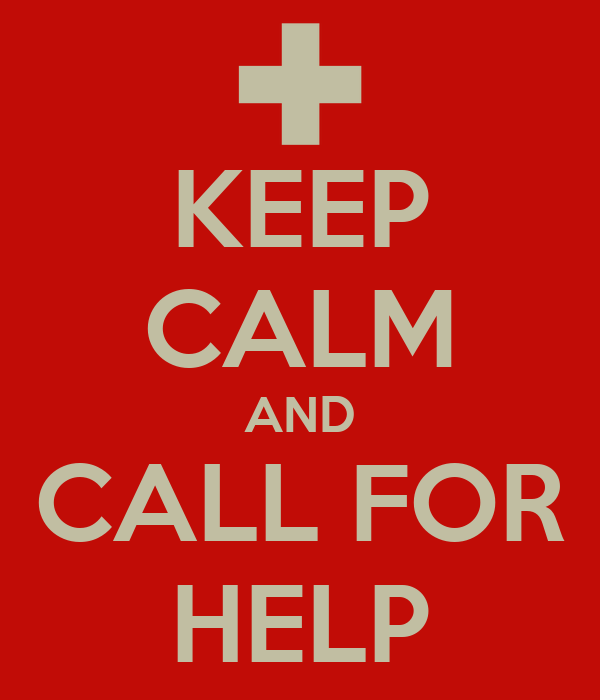 KEEP CALM AND CALL FOR HELP