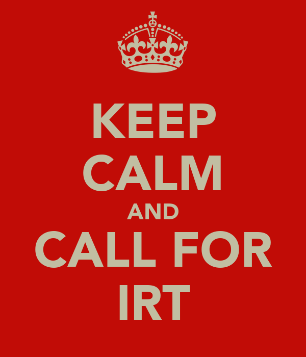 KEEP CALM AND CALL FOR IRT