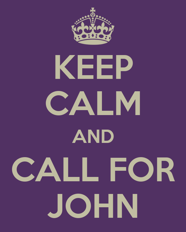 KEEP CALM AND CALL FOR JOHN