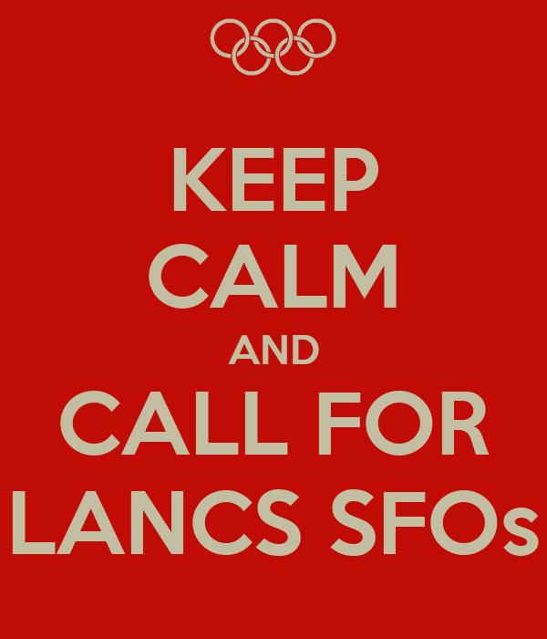 KEEP CALM AND CALL FOR LANCS SFOs