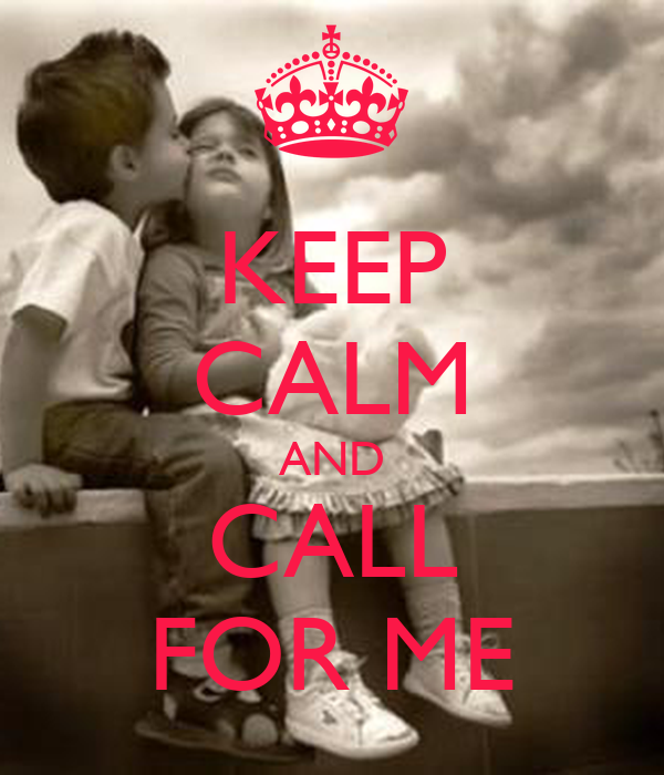 KEEP CALM AND CALL FOR ME