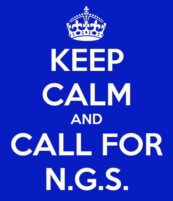 KEEP CALM AND CALL FOR N.G.S.
