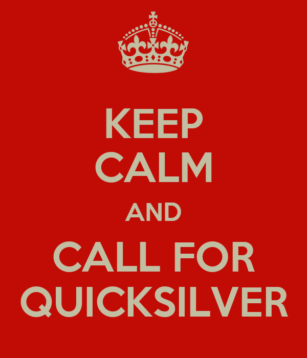 KEEP CALM AND CALL FOR QUICKSILVER